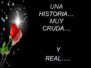UNA HISTORIA… MUY  CRUDA…