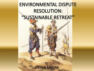 "ENVIRONMENTAL DISPUTE RESOLUTION: ""SUSTAINABLE RETREAT"""