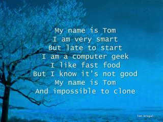 My name is Tom I am very smart But late to start I am a computer geek I like fast food But I know it's not good My name