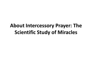 About Intercessory Prayer: The Scientific Study of Miracles