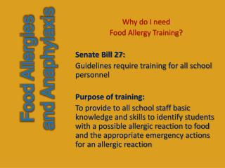 Why do I need Food Allergy Training? Senate Bill 27: Guidelines require training for all school personnel  Purpose of t