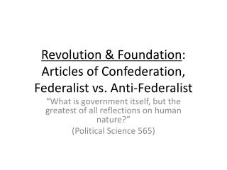 Revolution & Foundation : Articles of Confederation, Federalist vs. Anti-Federalist
