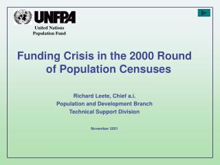 Funding Crisis in the 2000 Round of Population Censuses  Richard Leete, Chief a.i. Population and Development Branch Te