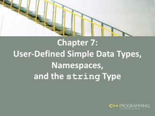Chapter 7: User-Defined Simple Data Types, Namespaces,  and the  string  Type