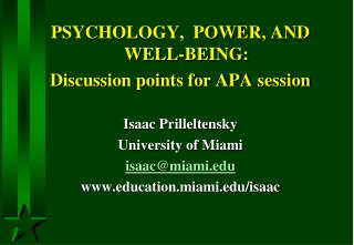 PSYCHOLOGY,  POWER, AND WELL-BEING:  Discussion points for APA session Isaac Prilleltensky University of Miami isaac@mi