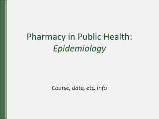 Pharmacy in Public Health: Epidemiology