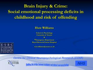 Huw Williams School of Psychology University of Exeter &  * Emergency Department Royal Devon & Exeter Hospital   w.h.wi