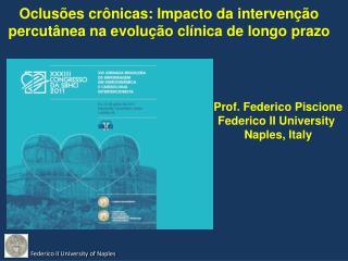 Prof. Federico Piscione Federico II University  Naples, Italy