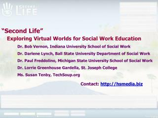 """Second Life""  Exploring Virtual Worlds for Social Work Education Dr. Bob Vernon, Indiana University School of Social W"