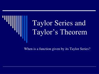 Taylor Series and Taylor's Theorem