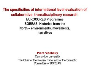 Piers Vitebsky Cambridge University The Chair of the Review Panel and of the Scientific Committee of BOREAS