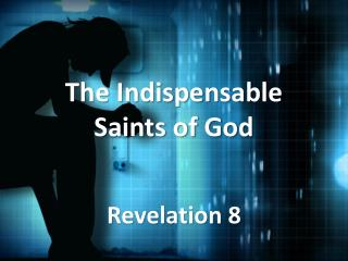 The Indispensable Saints of God