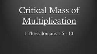 Critical Mass of Multiplication