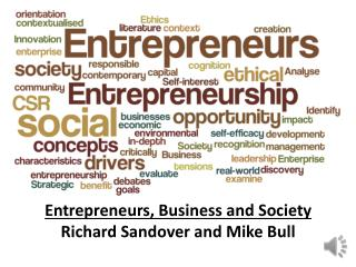 Entrepreneurs, Business and Society Richard Sandover and Mike Bull