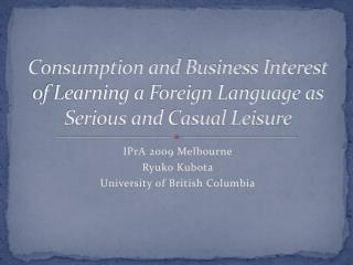 Consumption and Business Interest of Learning a Foreign Language as Serious and Casual Leisure