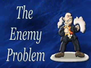 The  Enemy Problem