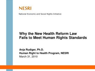 Why the New Health Reform Law   Fails to Meet Human Rights Standards Anja Rudiger, Ph.D. Human Right to Health Program,