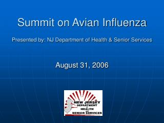 Summit on Avian Influenza Presented by: NJ Department of Health & Senior Services