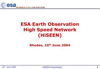 ESA Earth Observation  High Speed Network  (HiSEEN) Rhodes, 10 th  June 2004