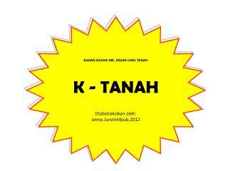 BAHAN KAJIAN MK. DASAR ILMU TANAH K -  TANAH Diabstraksikan oleh :  smno.Jurstnhfpub.2012