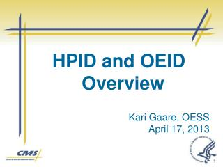 HPID and OEID Overview Kari Gaare, OESS April 17,  2013