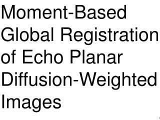 Moment-Based Global Registration of Echo Planar Diffusion-Weighted Images