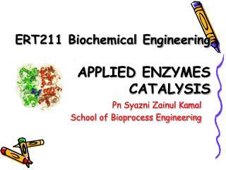 ERT211 Biochemical Engineering APPLIED ENZYMES CATALYSIS