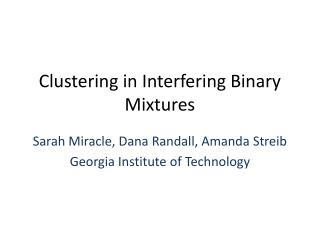 Clustering in Interfering Binary Mixtures