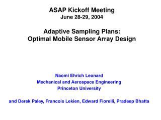 ASAP Kickoff Meeting June 28-29, 2004 Adaptive Sampling Plans: Optimal Mobile Sensor Array Design