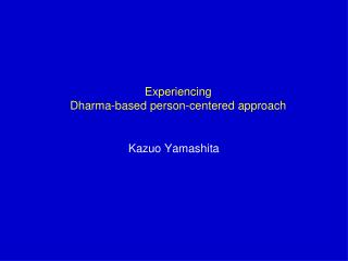 Experiencing  Dharma-based person-centered approach