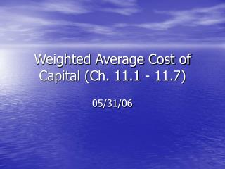 Weighted Average Cost of Capital (Ch. 11.1 - 11.7)