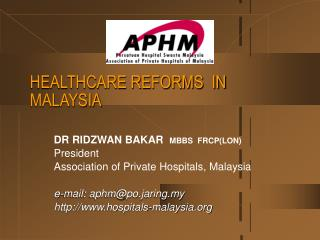 HEALTHCARE REFORMS  IN MALAYSIA