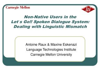 Non-Native Users in the  Let ' s Go!! Spoken Dialogue System:  Dealing with Linguistic Mismatch