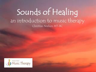 Sounds of Healing an introduction to music therapy Christian Nielsen MT-BC