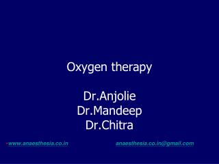 Oxygen therapy Dr.Anjolie Dr.Mandeep Dr.Chitra