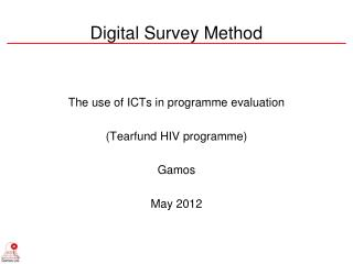 The use of ICTs in programme evaluation (Tearfund HIV programme) Gamos May 2012
