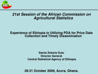 21st Session of the African Commission on Agricultural Statistics Experience of Ethiopia in Utilizing PDA for Price Dat