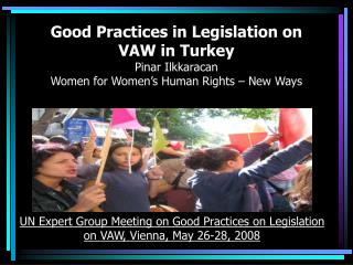 Good Practices in Legislation on VAW in Turkey Pinar Ilkkaracan Women for Women's Human Rights – New Ways