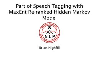 Part of Speech Tagging with  MaxEnt Re-ranked Hidden Markov Model