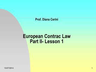 Prof. Diana Cerini European Contrac Law  Part II- Lesson 1