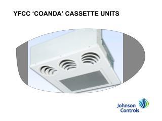 YFCC 'COANDA' CASSETTE UNITS