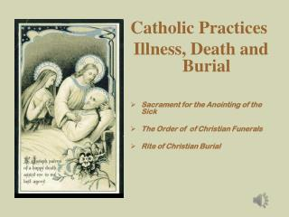 Catholic Practices  Illness, Death and Burial Sacrament for the Anointing of the Sick The Order of  of Christian Funera