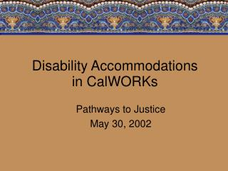 Disability Accommodations  in CalWORKs