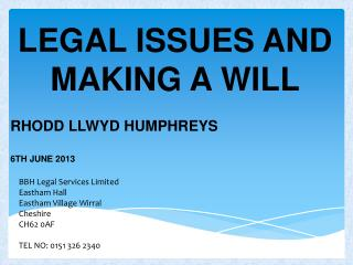 LEGAL ISSUES AND MAKING A WILL RHODD LLWYD HUMPHREYS 6TH JUNE 2013