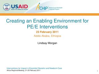 Creating an Enabling Environment for PE/E Interventions 23 February 2011 Addis Ababa, Ethiopia Lindsay Morgan