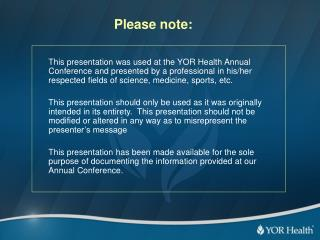 This presentation was used at the YOR Health Annual Conference and presented by a professional in his/her respected fie