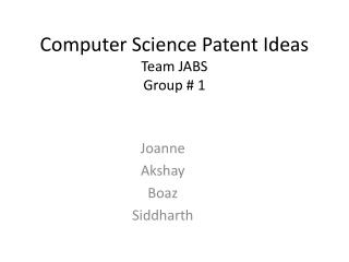 Computer Science Patent Ideas Team JABS   Group # 1