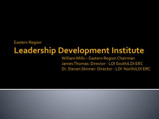 Eastern Region Leadership Development Institute 			William Mills – Eastern Region Chairman				James Thomas: Director -