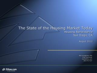 The State of the Housing Market Today Housing Renaissance San Diego, CA August 2012