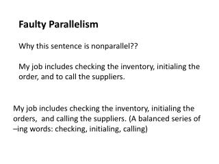 Faulty Parallelism Why this sentence is nonparallel?? My job includes checking the inventory, initialing the  order, an